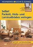Selbst Parkett, Holz- und Laminatböden verlegen: Mit Profi- & Sicherheitstipps (Heimwerken leicht & schnell)